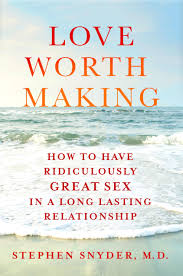 Love Worth Making How To Have Ridiculously Great Sex In A Long Lasting Relationship